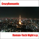 Roman-Tech Night e.p. / CrazyRomantic