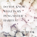 Do you know what is my peng sister's habitus? / SUPERCREAM