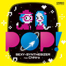 SEXY-SYNTHESIZER Feat.Chihiro CD「POP!」と「POP! (8bit versions)」ダウンロードコード付き(特典付き!)