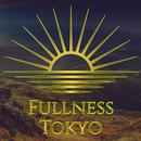 すべてに満たされるあなたへ… Fullness Tokyo Vol.1