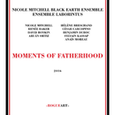 NICOLE MITCHELL & BLACK EARTH ENSEMBLE / MOMENTS OF FATHERHOOD  (CD)