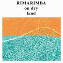 RIMARIMBA / ON DRY LAND (LP)