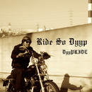 "DyyPRIDE ""Ride So Dyyp"""