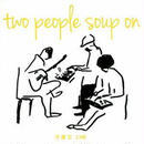 「月曜日 23時」two people soup on , 2013 , CD