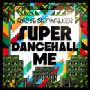 "BUSH HUNTER「RYO the SKYWALKER ""SUPER DANCEHALL ME"" 」"