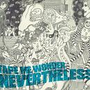 TAPE ME WONDER - NEVERTHELESS