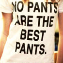 NO PANTS ARE THE BEST PANTS Tシャツ