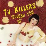 Sploosh You Up / TV Killers