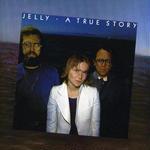 True Story / Jelly