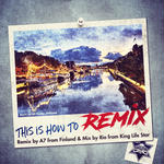 予約開始!RIO fr KING LIFE STAR 「This is How To Remix」Remix by A7 fr Finland