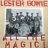 Lester Bowie - All The Magic! [LP][ECM] ⇨Art Ensemble Of Chicagoのメンバー Free Jazzシーンの牽引者。ECMからの1983年作品