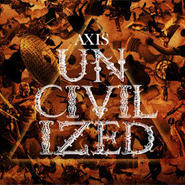 AXIS - UNCIVILIZED [CD]