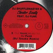 DJ Shufflemaster & Chester Beatty feat. DJ Funk, DJ Tasaka - Our House Music