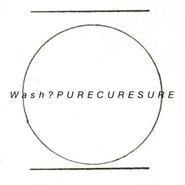 PURE CURE SURE / wash?