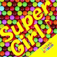 1Week「Super Girl♪(1Week ver.)」
