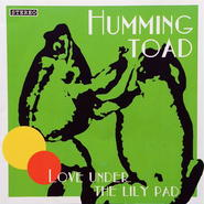 Humming Toad『Love Under The Lily Pad』CDアルバム