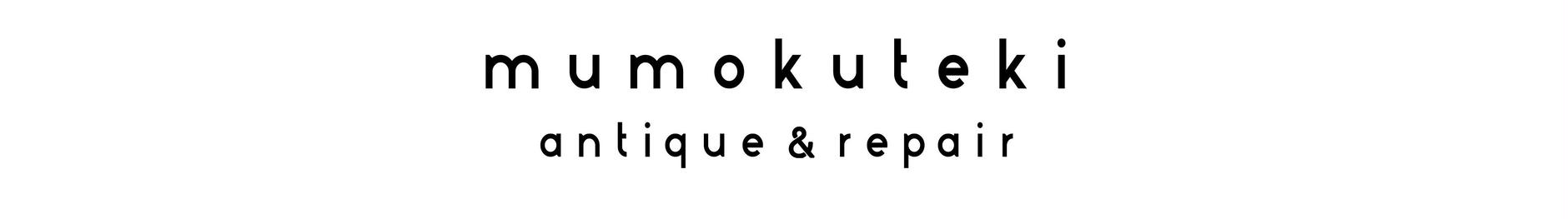 mumokuteki antique&repair