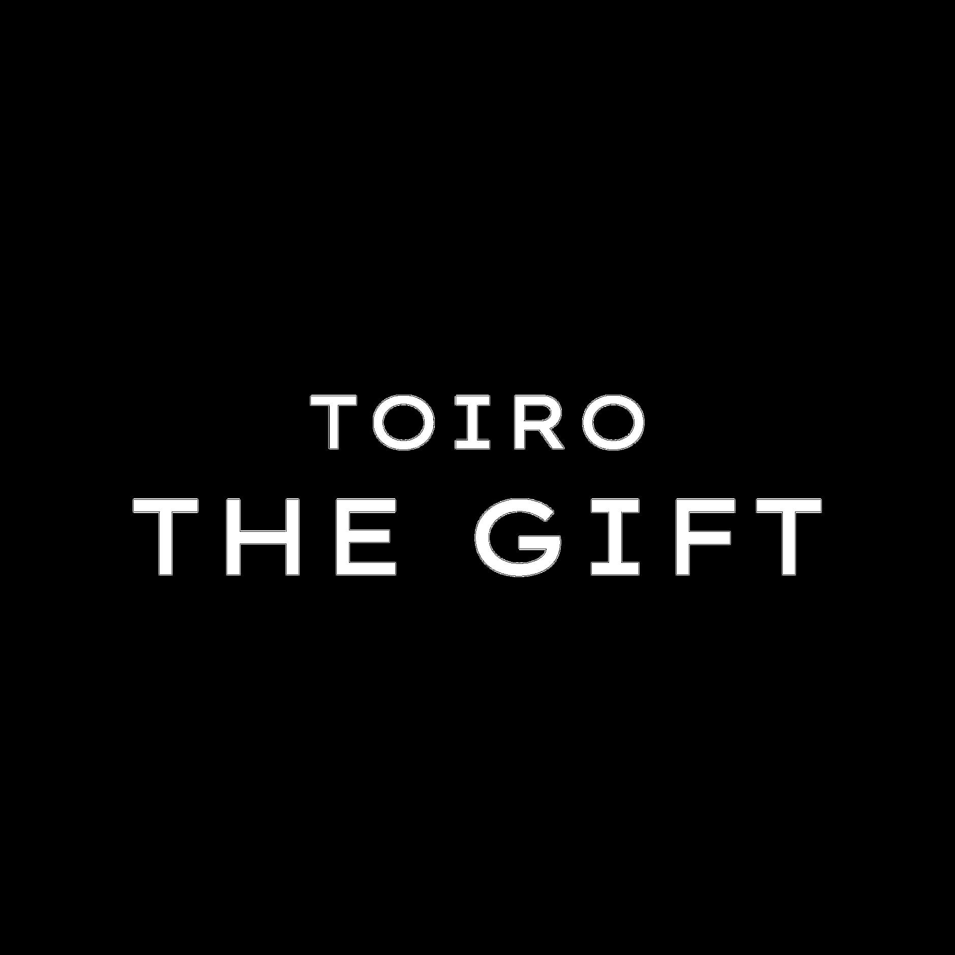 TOIRO THE GIFT
