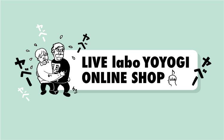 LIVE labo YOYOGI ONLINE SHOP