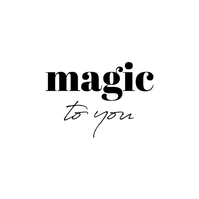 magic to you