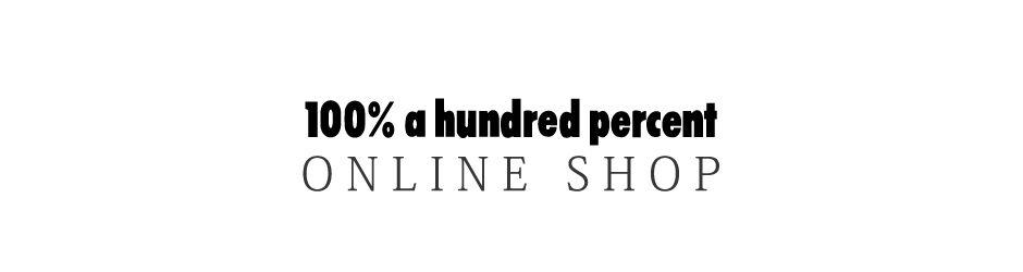 100% a hundred percent -ONLINE SHOP -