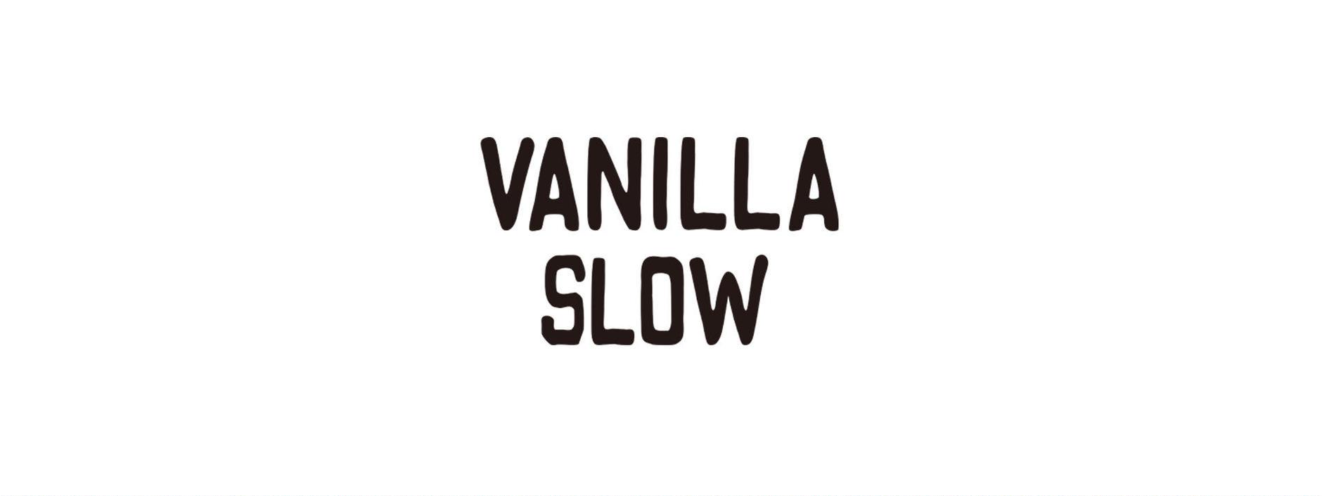 VANILLA SLOW