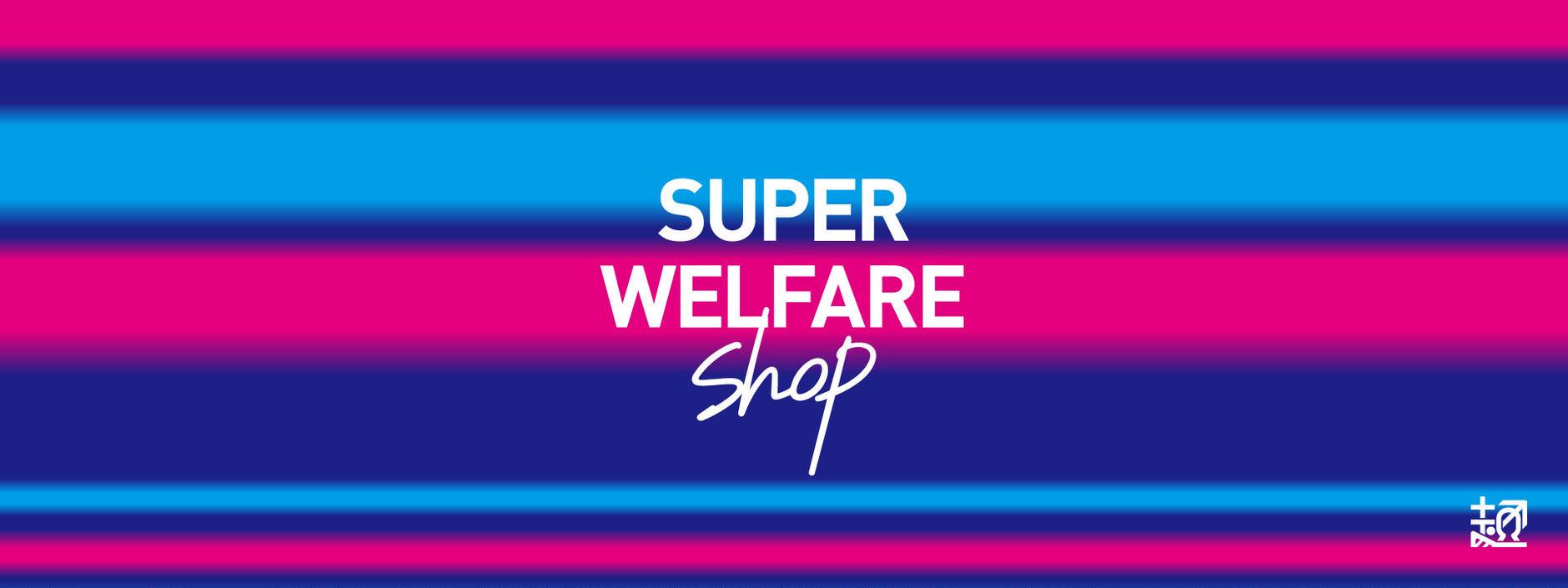 SUPER WELFARE  SHOP