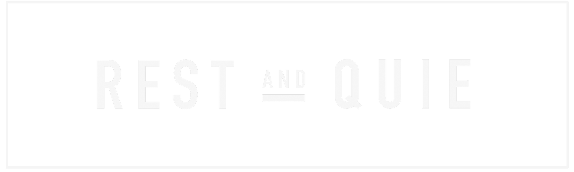 REST AND QUIE