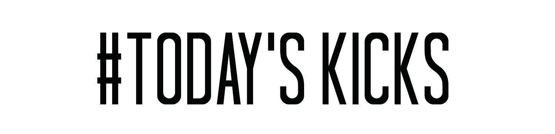 #TODAY'S KICKS