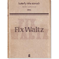 butterfly inthe stomach『Fix Waltz』