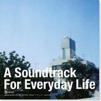 『A Soundtrack For Everyday Life』(コンピレーションCD)
