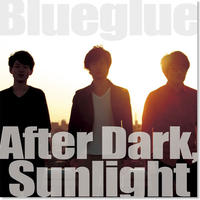 Blueglue 『After Dark, Sunlight』