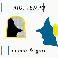 RIO, TEMPO (naomi & goro)