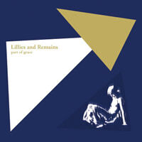 Part of Grace / Lillies and Remains