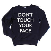 DON'T TOUCH YOUR FACE (顔にさわるな)(sweat-shirt)