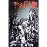 "THE IDIOTS - What Is Left... We're Still In Here"" cassette (Punk Holocaust)"