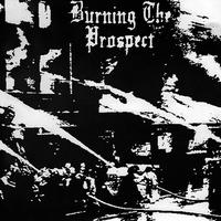 "BURNING THE PROSPECT - Fires In Your Cities 7""EP (Right To Refuse)"