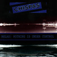 CHISPAS - Relax! Nothing Is Under Control CD (ACM008)