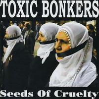 TOXIC BONKERS - Seeds Of Cruelty CD (SelfMadeGod)