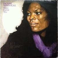 Dionne Warwicke – Then Came You