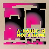 "AKIRA MIZUMOTO MIX-CD ""A HOUSE IS NOT A HOME""+Bonus MP3"