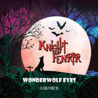 KNIGHT FENRIR「WONDERWOLF EYES -幻狼の眼光-」