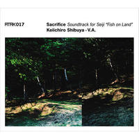 "ATAK017 Sacrifice Soundtrack for Seiji ""Fish on Land""  Keiichiro Shibuya+V.A."
