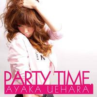 PARTY TIME . / AYAKA UEHARA