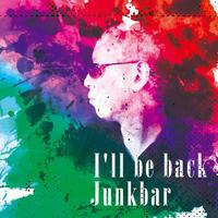 I'll be back / Junkbar