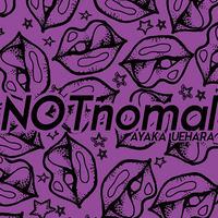 NOTnomal / AYAKA UEHARA