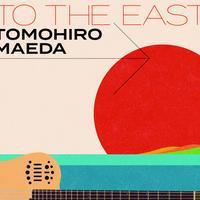To The East / Tomohiro Maeda