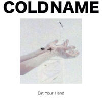 Cold Name『Eat Your Hand』