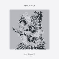Aroop Roy / What I Love EP [12INCH]