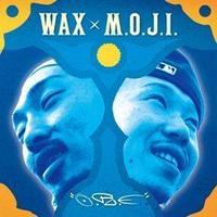 WAX x M.O.J.I. / O.R.E [CD]